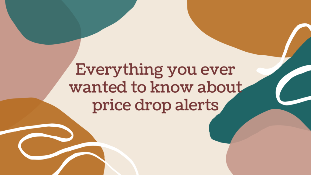 Everything you ever wanted to know about price drop alerts