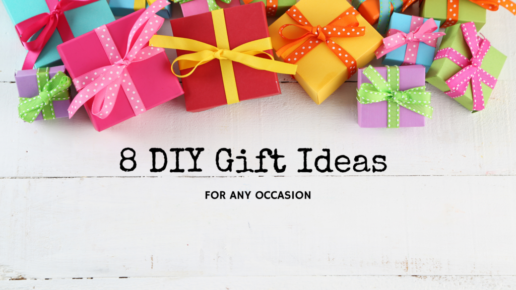8 DIY Gift Ideas for any Occasion