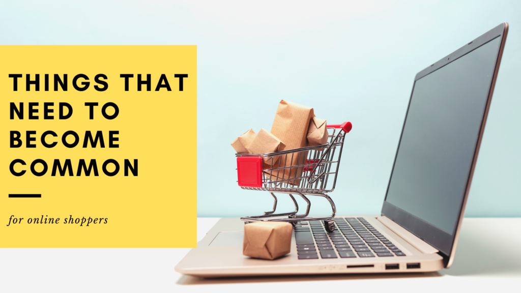 Things that need to become common for online shoppers