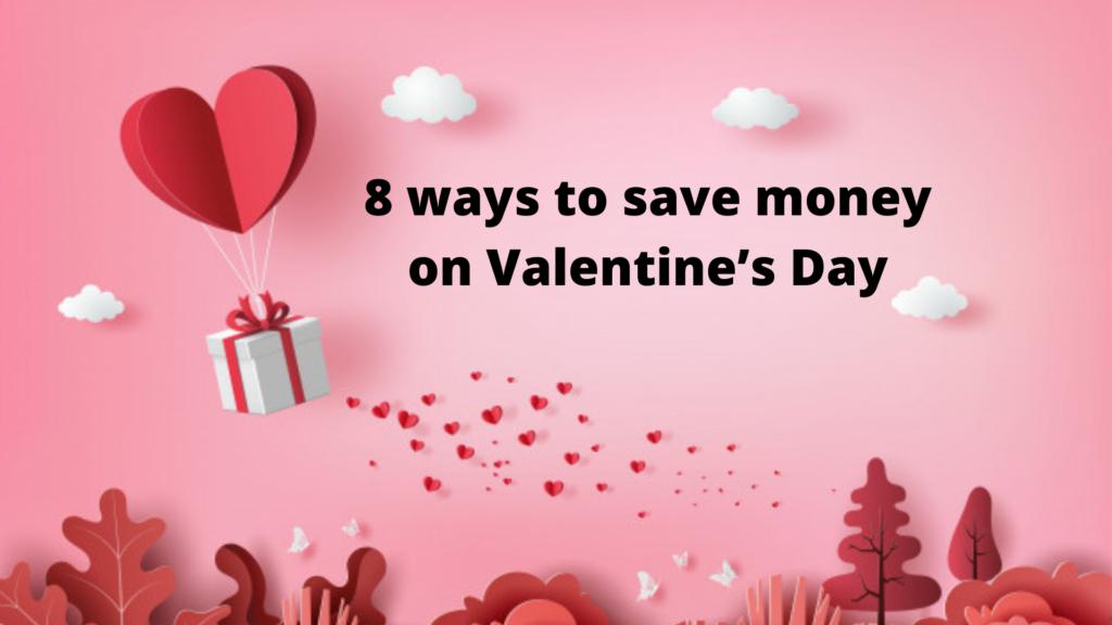 Eight ways to save money on Valentine's Day