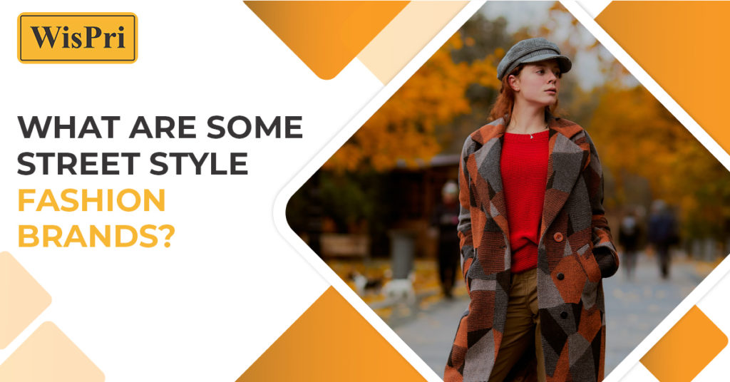 What are some street style fashion brands?