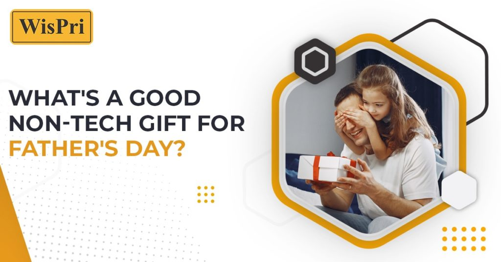 What's a good non-tech gift for Father's Day?
