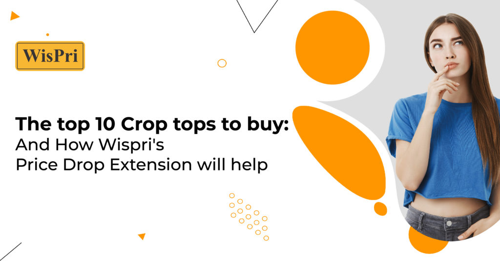 The top 10 Crop tops to buy: And How Wispri's Price Drop Extension will help
