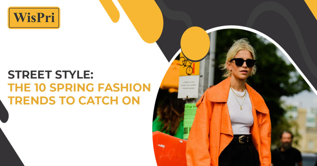 Street Style: The 10 Spring Fashion Trends to Catch on